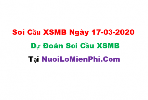 Soi cầu XSMB ngày 17-03–2020