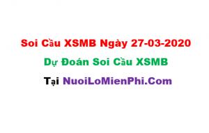 Soi cầu XSMB ngày 27-03–2020