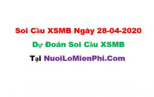 Soi cầu XSMB ngày 28-04–2020