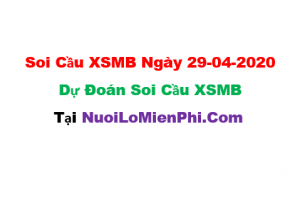 Soi cầu XSMB ngày 29-04–2020